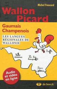 « Wallon, Picard, Gaumais, Champenois, les langues régionales de Wallonie » de Michel Francard